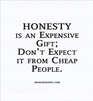 Warren Buffett has coined a true fact about honesty. Cheap people ...