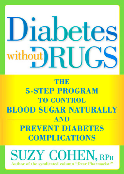 Diabetes Without Drugs: The 5-Step Program to Control Blood Sugar ...