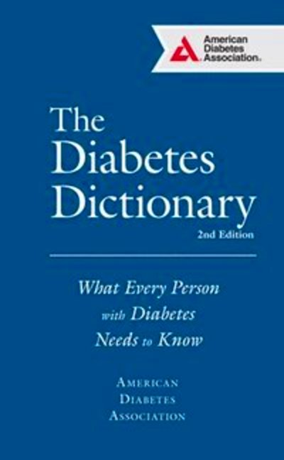 The Diabetes Dictionary: What Every Person with Diabetes Needs to Know ...