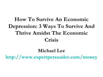 ... Depression: 3 Ways To Survive And Thrive Amidst The Economic Crisis