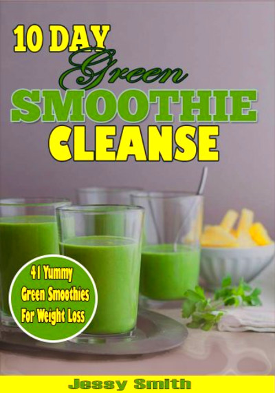 10-Day Green Smoothie Cleanse: 41 Smoothies Recipes to Help Lose 15lbs ...