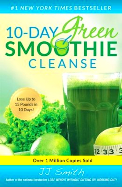 10-Day Green Smoothie Cleanse by Jj Smith and J. J. Smith - TasteBook