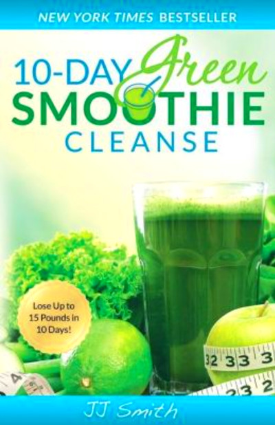 10-Day Green Smoothie Cleanse: Lose Up to 15 Pounds in 10 Days! by JJ ...
