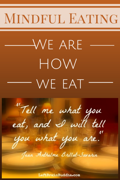 Mindful Eating: We are HOW we eat - Left Brain Buddha