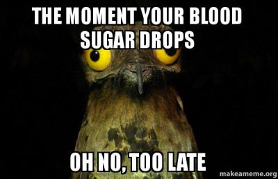 The moment your blood sugar drops oh no, too late - Weird Stuff I do ...