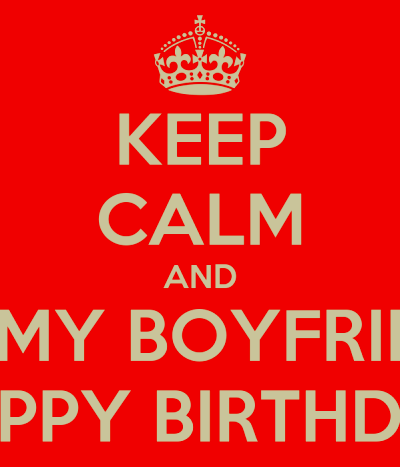 KEEP CALM AND WISH MY BOYFRIEND A HAPPY BIRTHDAY Poster ...