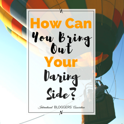 How Can You Bring Out Your Daring Side? - Three Ways To Change