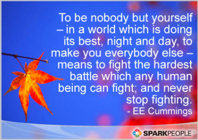 To be nobody but yourself – in a world which is doing its be   SparkPeople