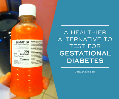 A Healthier Gestational Diabetes Test Alternative | Detoxinista