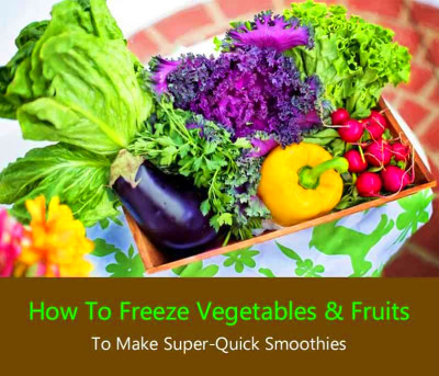 How To Freeze Vegetables and Fruits – Step by Step Guide