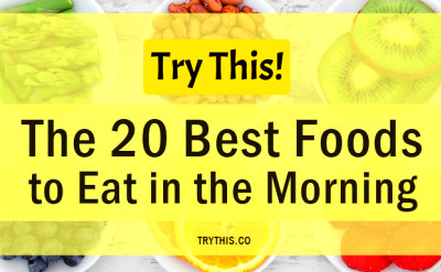 The 20 Best Foods to Eat in the Morning - Food Tips - TryThis!