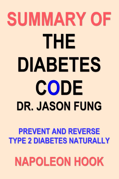 Health and Fitness Book Summaries: Summary of the Diabetes Code by Dr. Jason Fung: Prevent and ...