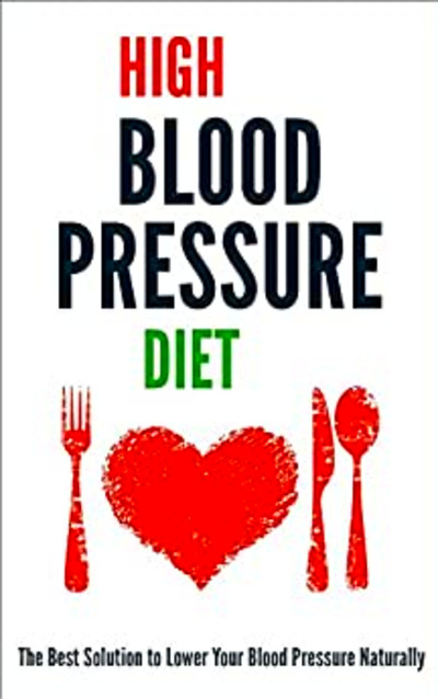 High Blood Pressure Diet: The Best Solution to Lower Your ...