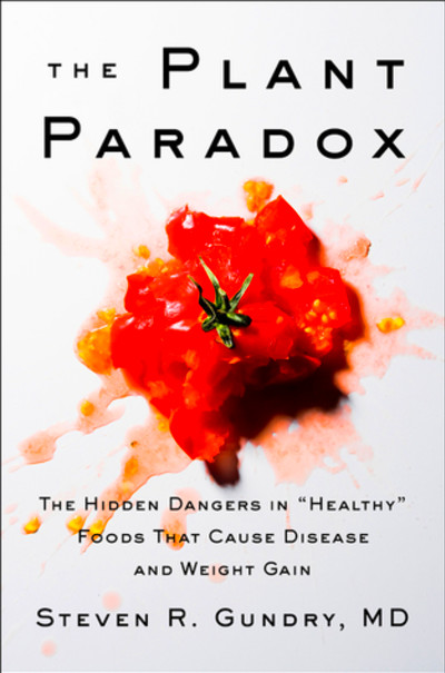 "The Plant Paradox: The Hidden Dangers in ""Healthy"" Foods ..."