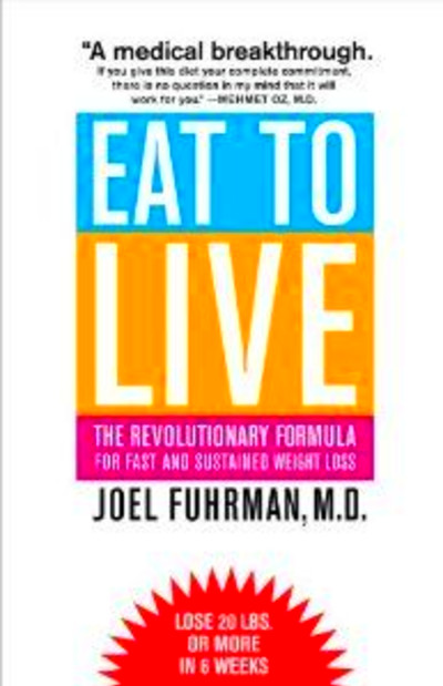 Eat to Live: The Revolutionary Formula for Fast and Sustained Weight ...