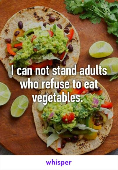 I can not stand adults who refuse to eat vegetables ...