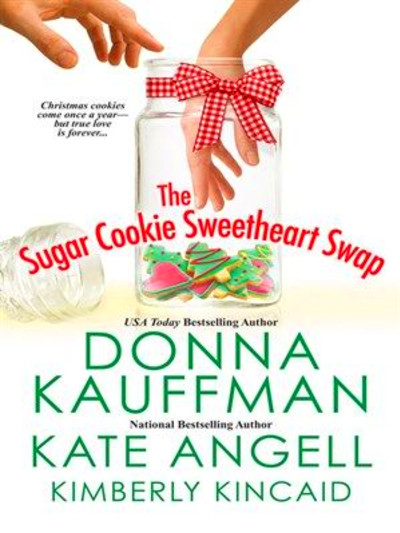 The Sugar Cookie Sweetheart Swap by Donna Kauffman. For friends Clara ...