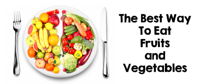 The Best Way To Eat Your Fruits and Vegetables | Calton ...