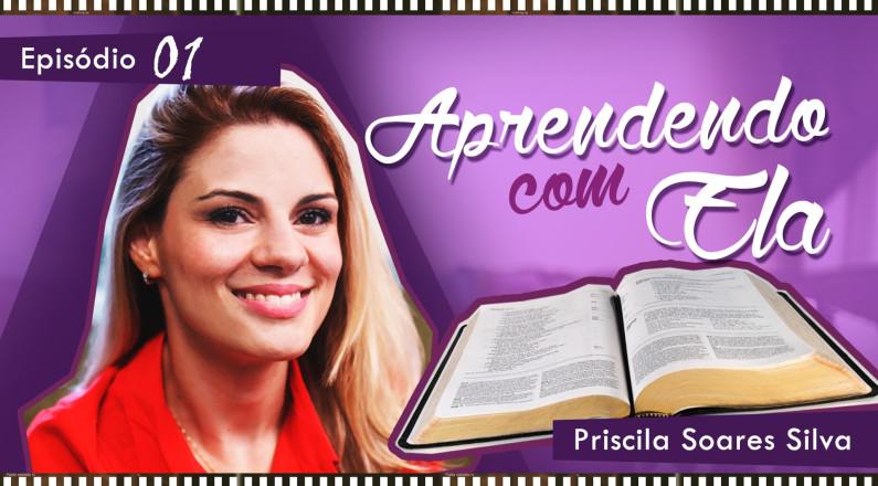 Aprendendo com Ela -  com Pastora Priscila Soares