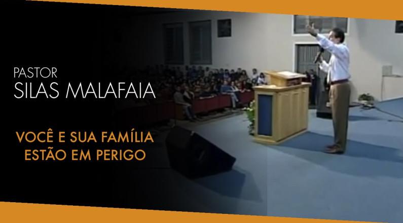 Pr. Silas Malafaia - Você e sua Família Estão em Perigo