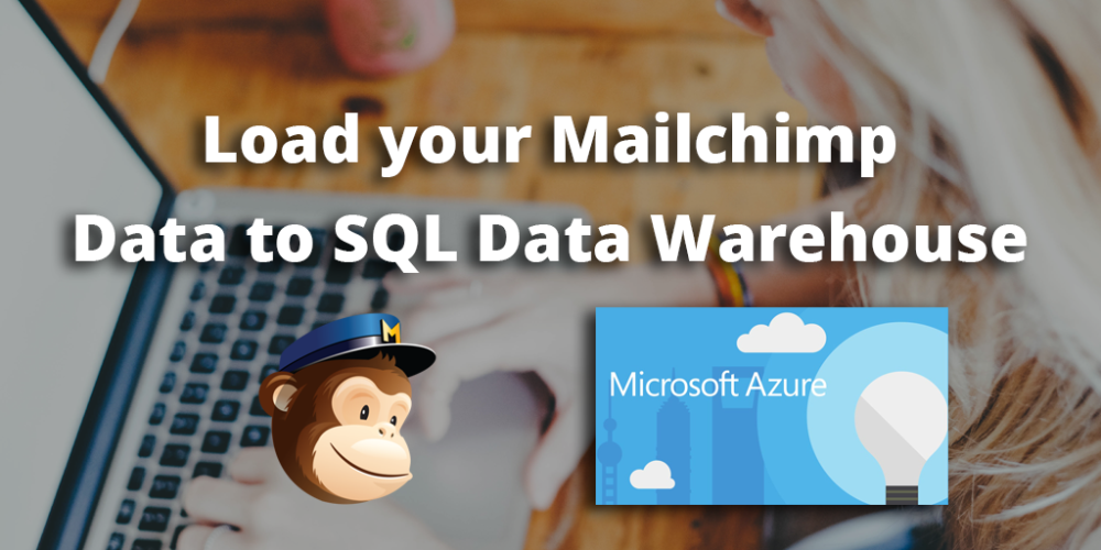Load data from Mailchimp to SQL Data Warehouse