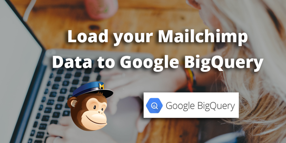 Load data from Mailchimp to Google BigQuery