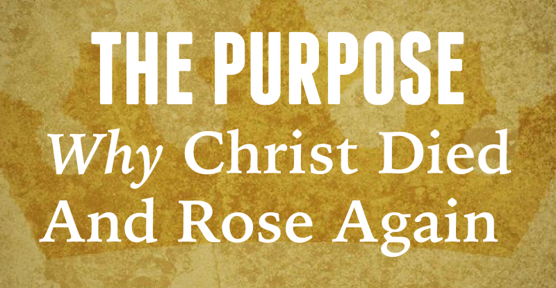 Rolfe Barnard - The Purpose Why Christ Died and Rose Again
