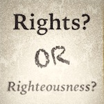 Rights or righteousness