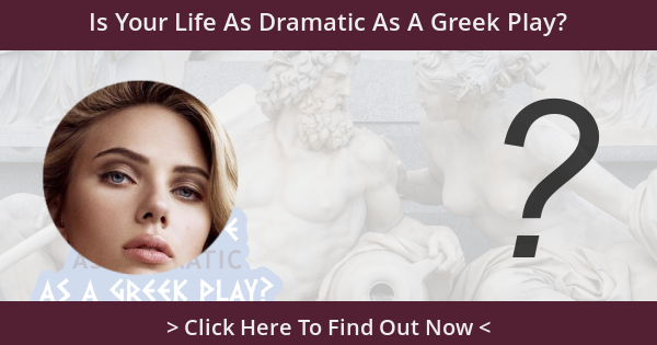 Is Your Life As Dramatic As A Greek Play?