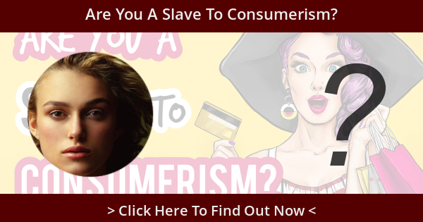 Are You A Slave To Consumerism?