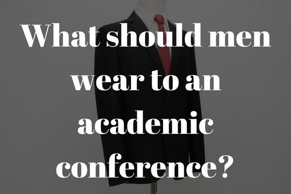 What should men wear to an academic conference?