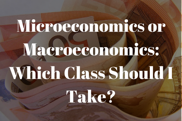 macroeconomics or microeconomics: which class should I take first?