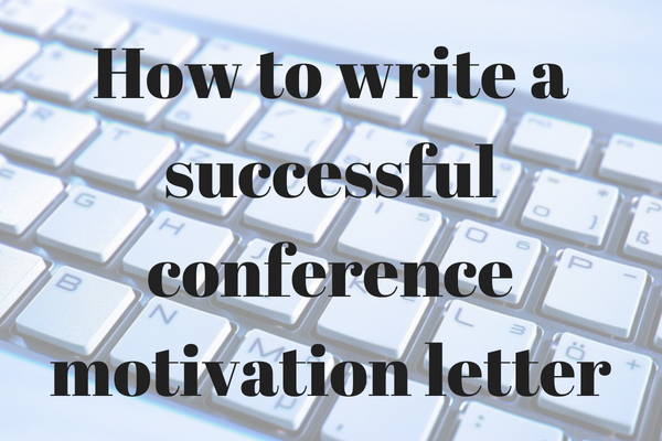 How to write a successful conference motivation letter