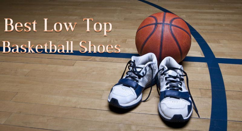 Best Low Top Basketball Shoes