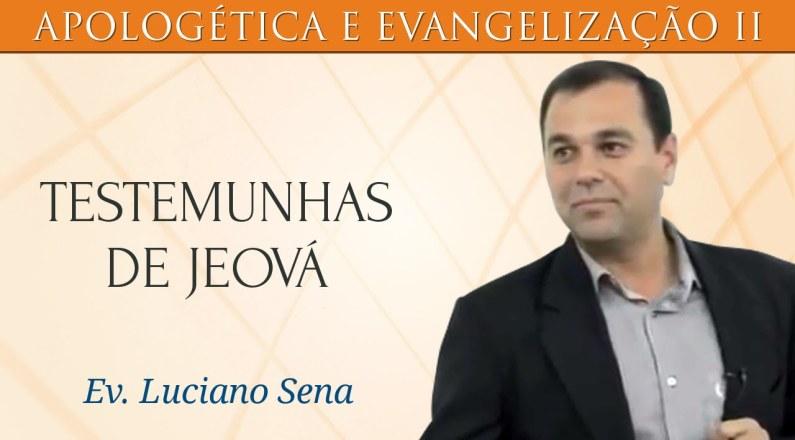 Estudo Sobre as Testemunhas de Jeová - Ev. Luciano Sena