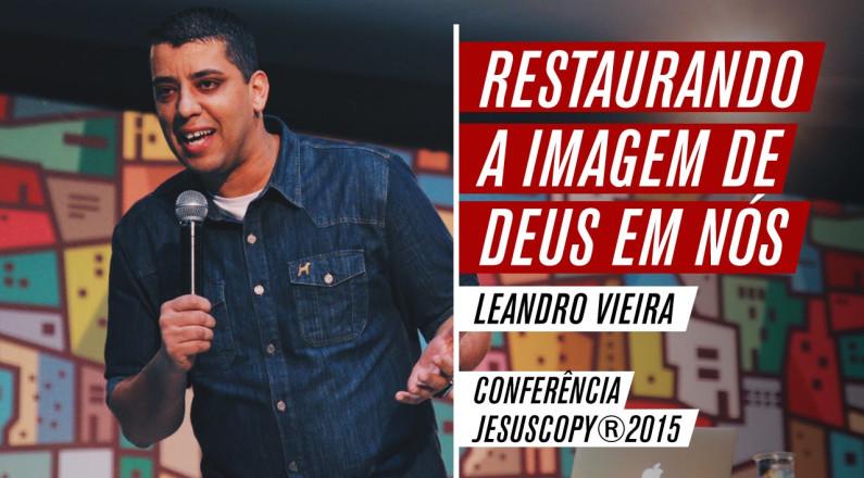 Restaurando a imagem de Deus em nós - Leandro Vieira