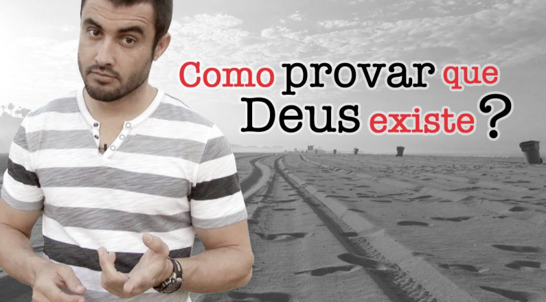 Como provar que Deus existe?