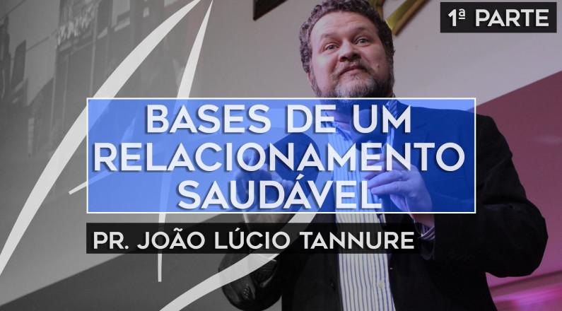 Bases de um relacionamento saudável Com João Lúcio Tannure