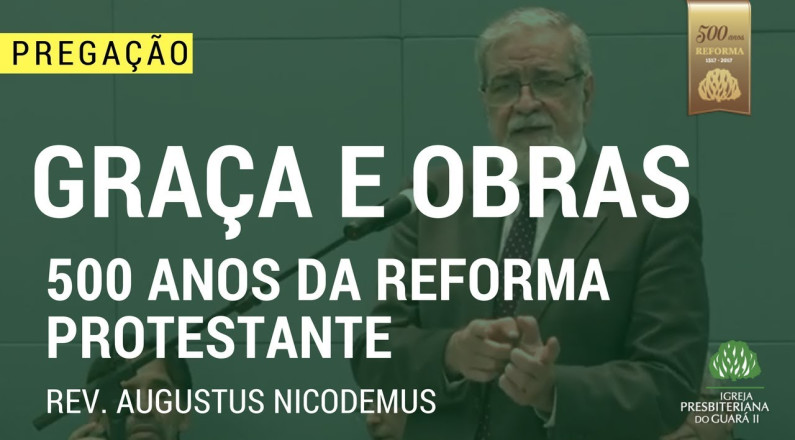 Graça e Obras - Rev. Augustus Nicodemus