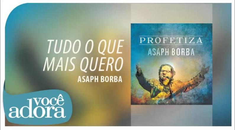 Asaph Borba - Tudo o Que Mais Quero