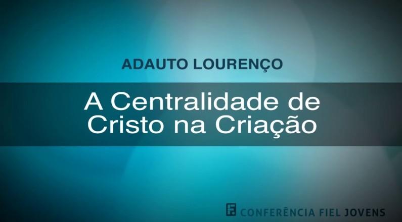 Adauto Lourenço - A Centralidade de Cristo na Criação