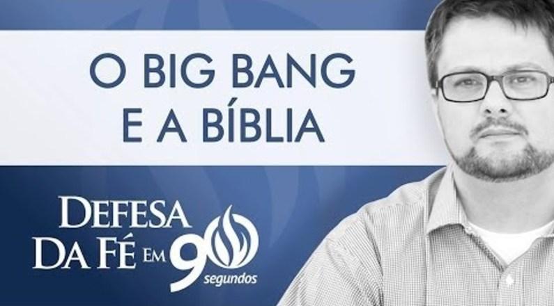 O Big Bang e a Bíblia - Defesa da Fé
