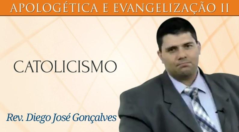 Catolicismo - Rev. Diego José Gonçalves