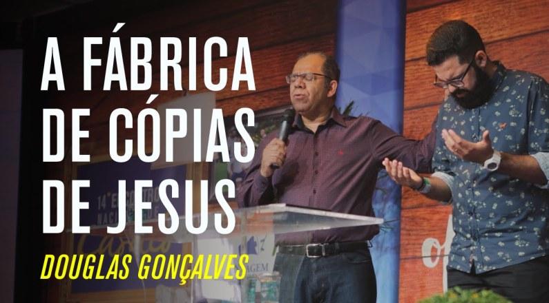 Douglas Gonçalves - A Fabrica de Cópia de Jesus