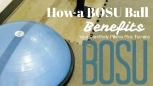 Group Fitness  in San Diego - Corebody Pilates Plus - How a BOSU Ball Benefits Your CoreBody Pilates Plus Training