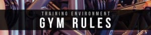 Gym Services in Far North Dallas - Extreme Iron Pro Gym - TRAINING ENVIRONMENT: GYM RULES