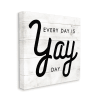 Everyday Yay Day Phrase Rustic Black White XL Stretched Canvas Wall Art by Daphne Polselli 30 x 30