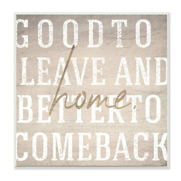 Leave and Comeback Home Phrase Inspirational Family Wall Plaque Art by Daphne Polselli 12 x 12