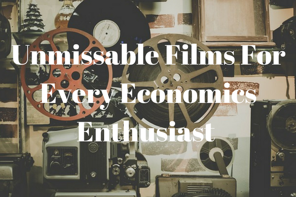 10 Movies All Economists Will Love