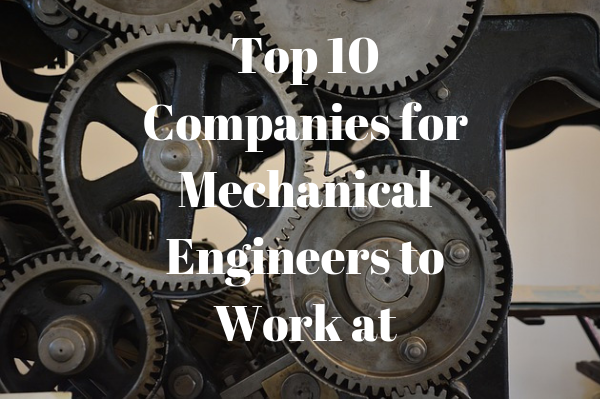 Top 10 Companies for Mechanical Engineers to Work at